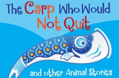 The Carp Who Would Not Quit and Other Animal Stories